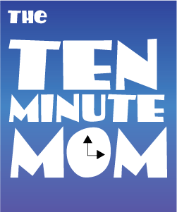 The Ten-Minute-Mom.