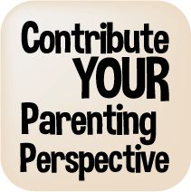 Contribute YOUR Parenting Perspective